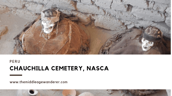 Chauchilla Cemetery, Nasca | The Middle Age Wanderer